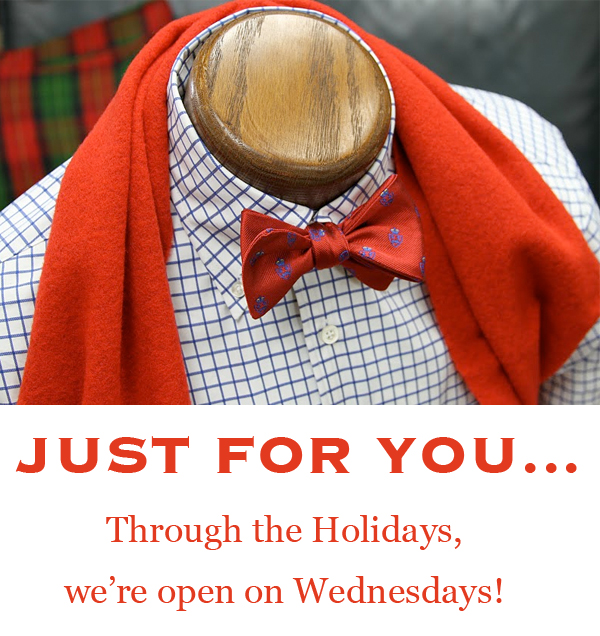 Just for You... Through the Holidays, we're open on Wednesdays!